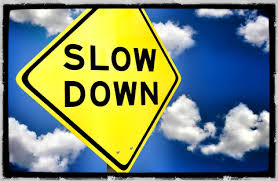 slow down, pause